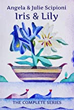 Iris & Lily (The Complete Series): A Tale of Two Sisters