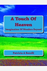 A Touch Of Heaven: Imagination Of Wonders Beyond Kindle Edition