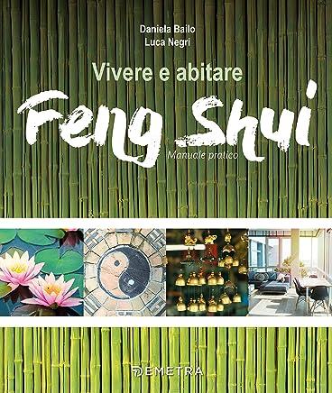Vivere e abitare Feng Shui: Manuale pratico