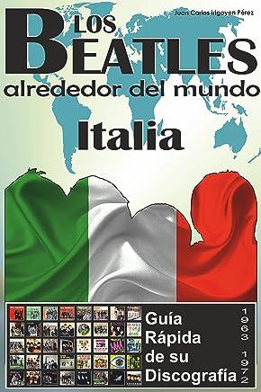 Los Beatles - Italia - Guía Rápida De Su Discografía: Discografía A Todo Color (1963-1972) (Los Beatles Alrededor Del Mundo nº 3) (Spanish Edition)