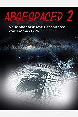 Abgespaced 2: neue phantastische Geschichten von Thomas Frick Kindle Ausgabe