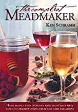 The Compleat Meadmaker: Home Production of Honey Wine From Your First Batch to Award-winning Fruit and Herb Variations PDF