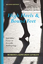 High Heels & Bound Feet: And Other Essays on Everyday Anthropology