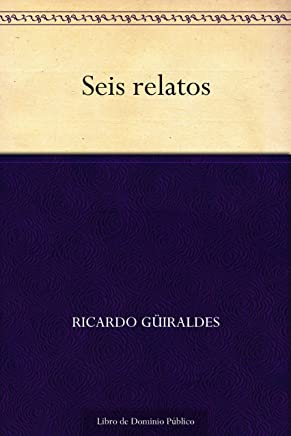 Seis relatos (Edición de la Biblioteca Virtual Miguel de Cervantes) (Spanish Edition)