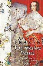 The Weaker Vessel: Woman's Lot in Seventeenth-Century England (WOMEN IN HISTORY)