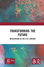 Transforming the Future (Open Access): Anticipation in the 21st Century (English Edition)