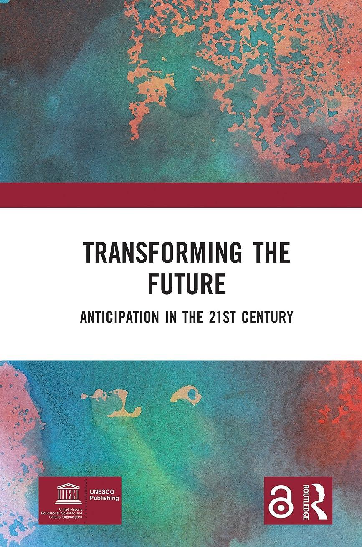 スコットランド人ウェイド聴くTransforming the Future (Open Access): Anticipation in the 21st Century (English Edition)