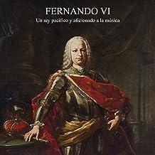 Fernando VI [Ferdinand VI]: Un rey pacífico y aficionado a la música [A Peaceful King and Music Lover]