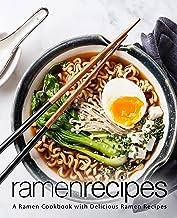 Ramen Recipes: A Ramen Cookbook with Delicious Ramen Recipes (2nd Edition)