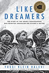 Like Dreamers: The Story of the Israeli Paratroopers Who Reunited Jerusalem and Divided a Nation Kindle Edition