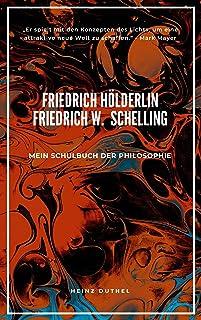 Mein Schulbuch der Philosophie FRIEDRICH HÖLDERLIN FRIEDRICH WILHELM JOSEPH SCHELLING: PHILOSOPH UND DICHTER DER ROMANTIK...