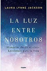 La luz entre nosotros: Historias desde el cielo. Lecciones de vida (Spanish Edition) Kindle Edition
