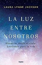 La luz entre nosotros: Historias desde el cielo. Lecciones de vida (Spanish Edition)