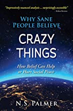 Why Sane People Believe Crazy Things: How Belief Can Help or Hurt Social Peace