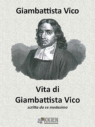 Vita di Giambattista Vico scritta da se medesimo (Auto-Bio-Grafie)