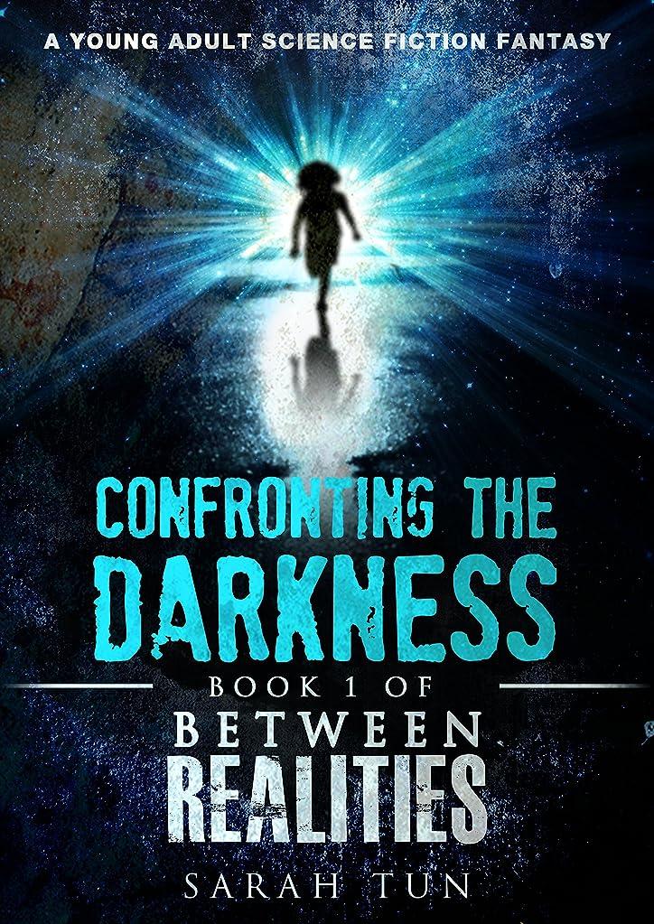 者助けて正当なConfronting the Darkness: Book 1 of Between Realities (English Edition)