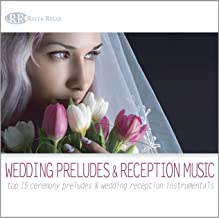 Wedding Preludes and Reception Music: Top 15 Ceremony Preludes And