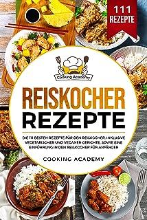 Reiskocher Rezepte: Die 111 besten Rezepte für den Reiskoch