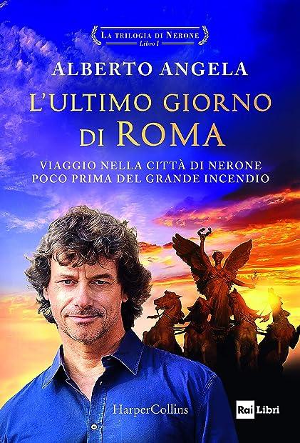 Alberto angela - l`ultimo giorno di roma. la trilogia di nerone. vol. 1 (italiano) harpercollins italia 978-8869056567
