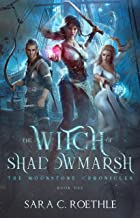 The Witch of Shadowmarsh (The Moonstone Chronicles Book 1)
