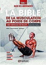 La bible de la musculation au poids de corps: Tome 1 - Guide des mouvements : 480 exercices détaillés (ALIMENTATION/NU) (F...