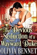 The Devious Seduction of a Wayward Duke: A Steamy Historical Regency Romance Novel (English Edition)