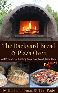 The Backyard Bread & Pizza Oven: A DIY Guide to Building Your Own Wood-Fired Oven