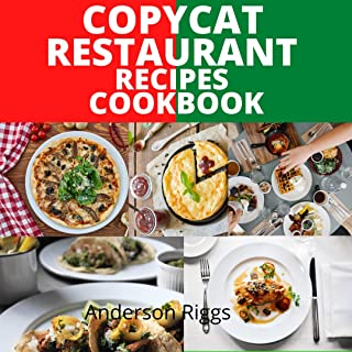 COPYCAT RESTAURANT RECIPES COOKBOOK: A STEP BY STEP COOKBOOK TO START MAKING RESTAURANT'S MOST POPULAR RECOPES AT HOME