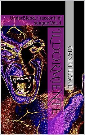 Il Dormiente: UnderBlood, i racconti di sangue Vol. 1