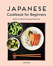 Japanese Cookbook for Beginners: Classic and Modern Recipes Made Easy PDF