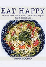 Eat Happy: Gluten Free, Grain Free, Low Carb Recipes For A Joyful Life PDF