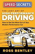 The Lost Art of High Performance Driving: How to Get the Most Out of Your Modern..