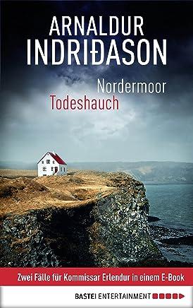 Nordermoor / Todeshauch: Zwei Fälle für Kommissar Erlendur in einem E-Book (Kommissar Erlendur Sammelband 2) (German Edition)