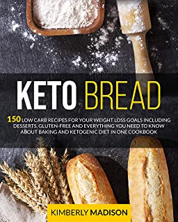 Keto Bread: 150 low carb recipes for your weight loss goals including desserts, gluten-free and everything you need to kno...