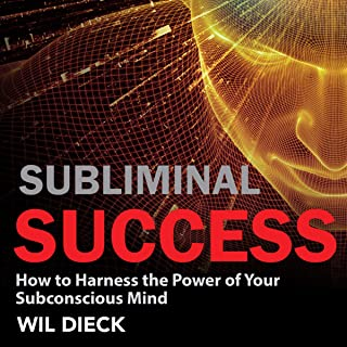 Subliminal Success: How to Harness the Power of Your Subconscious Mind (Mind Mastery, Book 1)