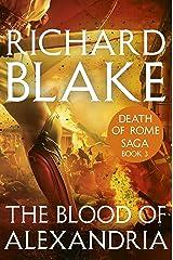 The Blood of Alexandria (Death of Rome Saga Book Three) (Aelric 3) Kindle Edition