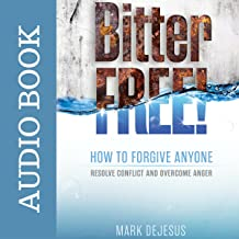 Bitter Free!: How to Forgive Anyone, Resolve Conflict and Overcome Anger