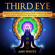 Third Eye: Simple Techniques to Awaken Your Third Eye Chakra with Guided Meditation, Kundalini, and Hypnosis