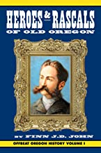 Heroes and Rascals of Old Oregon: Offbeat Oregon History Vol. 1