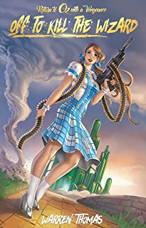 Off To Kill the Wizard (Return to Oz With a Vengeance Book 1)