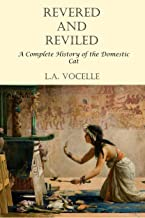 Revered and Reviled: A Complete History of the Domestic Cat