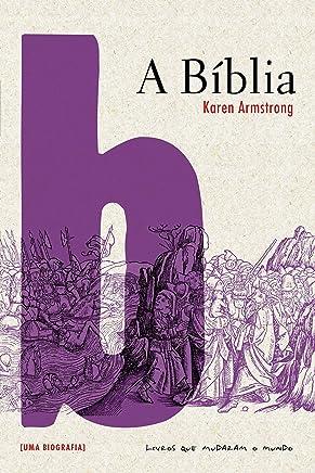 A Bíblia: Uma biografia (Livros que Mudaram o Mundo)