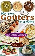 Mes bons goûters du quotidien: 45 Goûters 100 % faits maison ; 100 % Recettes SANS SUCRE et Recettes pauvres en glucides ;...
