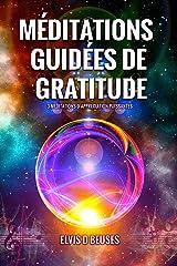 MÉDITATIONS GUIDÉES DE GRATITUDE: 3 MEDITATIONS D'APPRECIATION PUISSANTES (French Edition) Kindle Edition