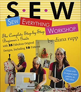 Sew Everything Workshop: The Complete Step-by-Step Beginner's Guide with 25 Fabulous Original Designs, Including 10 Patterns
