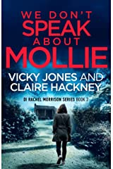 We Don't Speak About Mollie: A Dark Chilling Psychological Police Thriller That Will Leave You Breathless From a Shocking Twist. (The DI Rachel Morrison series Book 2) Kindle Edition