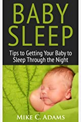 Baby Sleep : Tips to Getting Your Baby to Sleep Through the Night (a baby sleep book of solutions to have a Happy Child) Kindle Edition