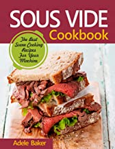 Sous Vide Cookbook: The Best Suvee Cooking Recipes for Cooking at Home