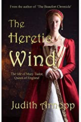 The Heretic Wind: The Life of Mary Tudor, Queen of England Kindle Edition