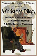 A Christmas Trilogy: Beasley's Christmas Party, A Christmas Mystery, A Little Book for Christmas (w/linked toc)